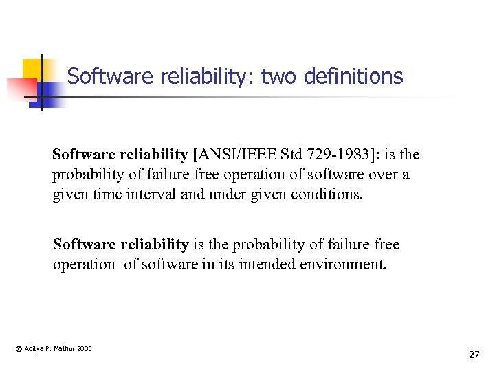Software reliability: two definitions Software reliability [ANSI/IEEE Std 729 -1983]: is the probability of