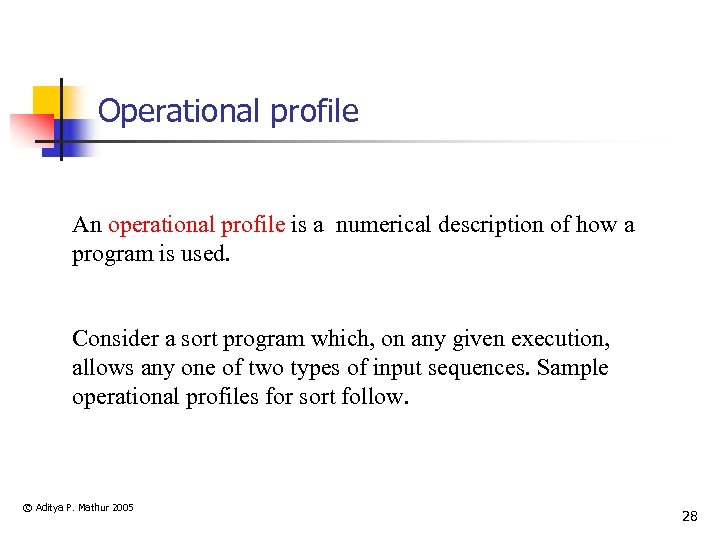 Operational profile An operational profile is a numerical description of how a program is
