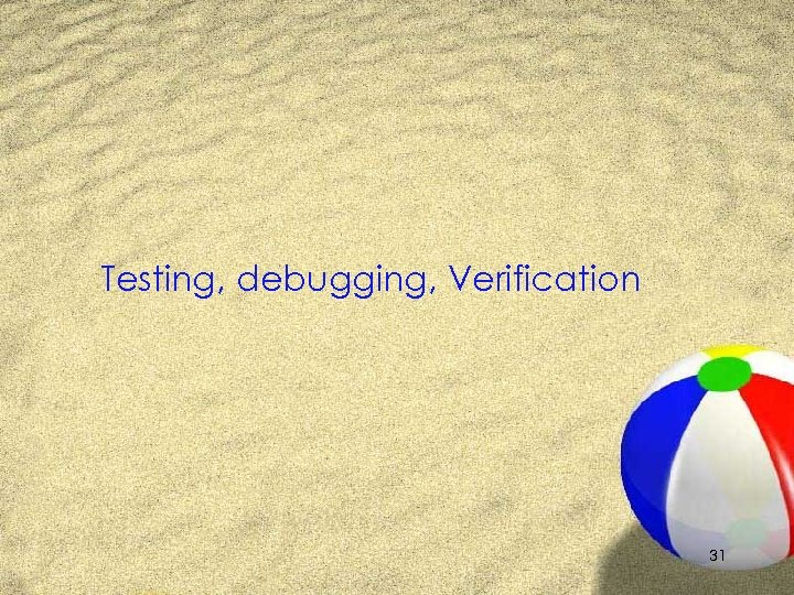 Testing, debugging, Verification 31