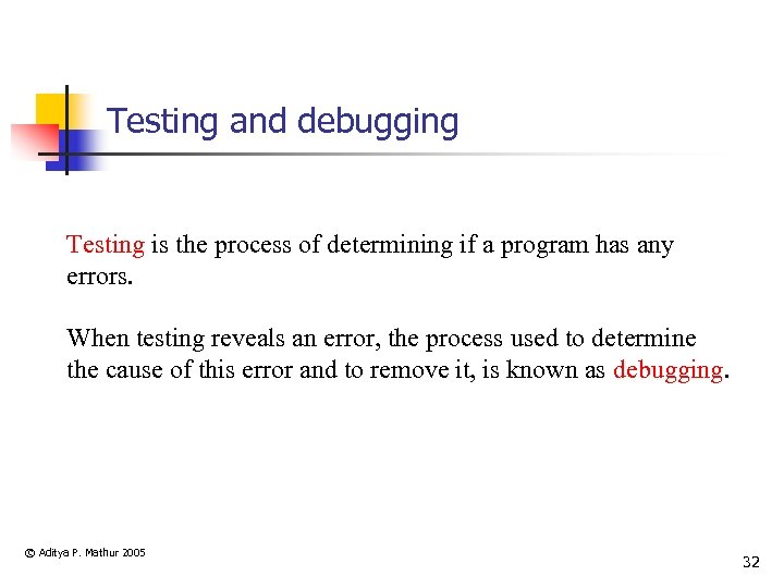 Testing and debugging Testing is the process of determining if a program has any