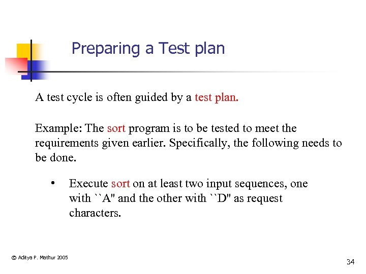 Preparing a Test plan A test cycle is often guided by a test plan.