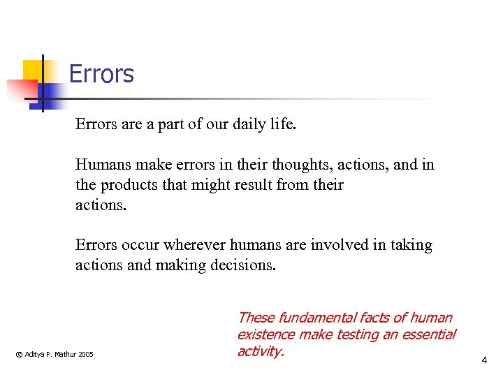 Errors are a part of our daily life. Humans make errors in their thoughts,
