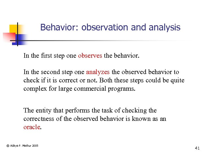Behavior: observation and analysis In the first step one observes the behavior. In the