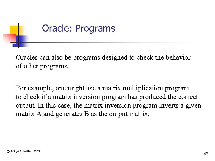 Oracle: Programs Oracles can also be programs designed to check the behavior of other