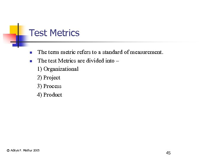 Test Metrics n n The term metric refers to a standard of measurement. The