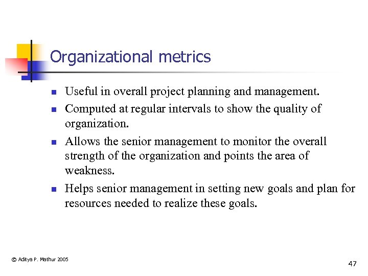 Organizational metrics n n Useful in overall project planning and management. Computed at regular