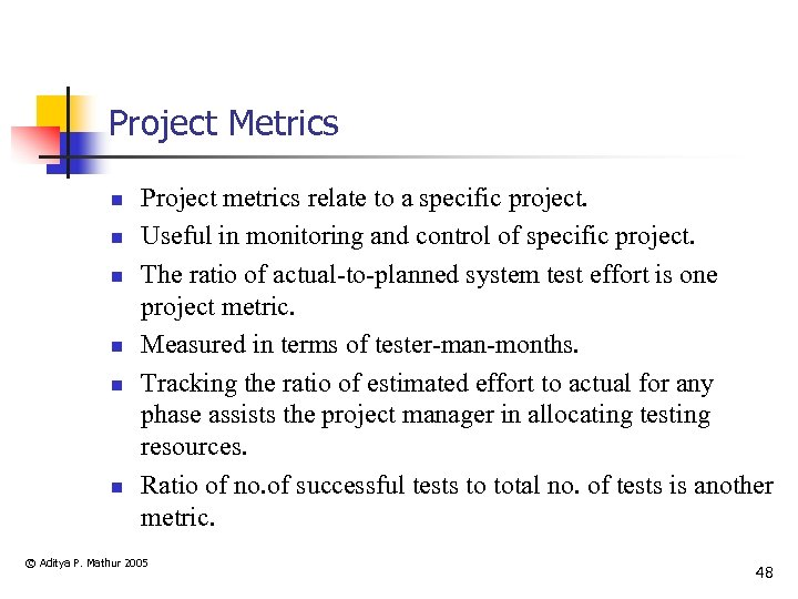Project Metrics n n n Project metrics relate to a specific project. Useful in