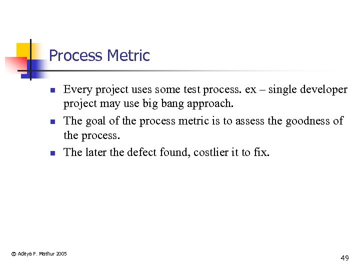 Process Metric n n n Every project uses some test process. ex – single