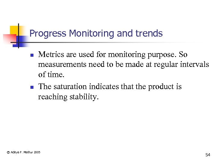 Progress Monitoring and trends n n Metrics are used for monitoring purpose. So measurements
