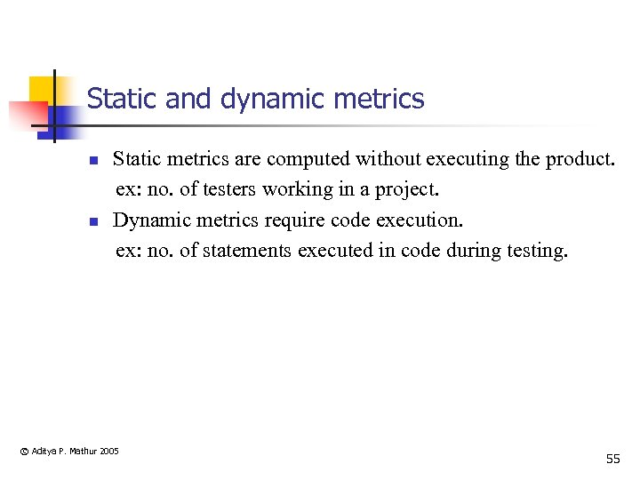 Static and dynamic metrics n n Static metrics are computed without executing the product.