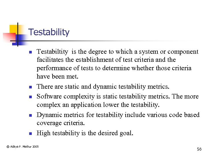 Testability n n n Testabiltity is the degree to which a system or component