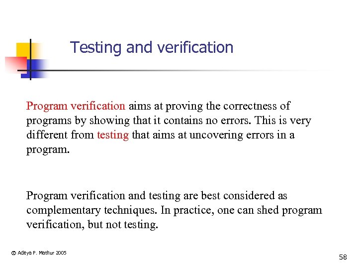 Testing and verification Program verification aims at proving the correctness of programs by showing