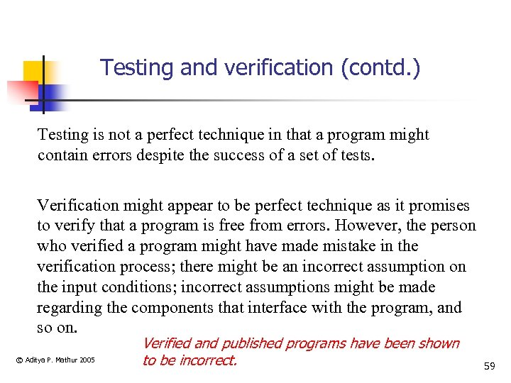 Testing and verification (contd. ) Testing is not a perfect technique in that a
