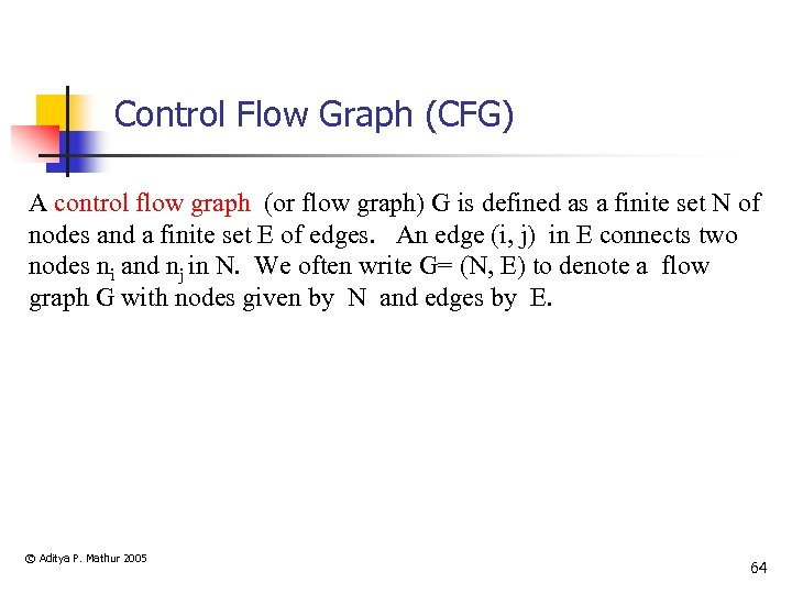 Control Flow Graph (CFG) A control flow graph (or flow graph) G is defined