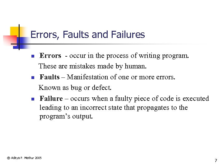Errors, Faults and Failures n n n Errors - occur in the process of