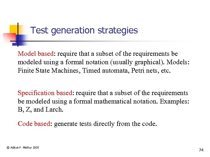 Test generation strategies Model based: require that a subset of the requirements be modeled