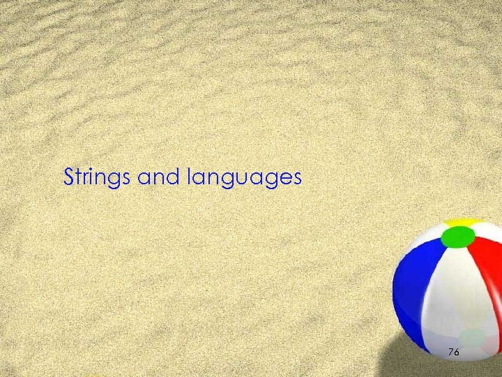Strings and languages 76