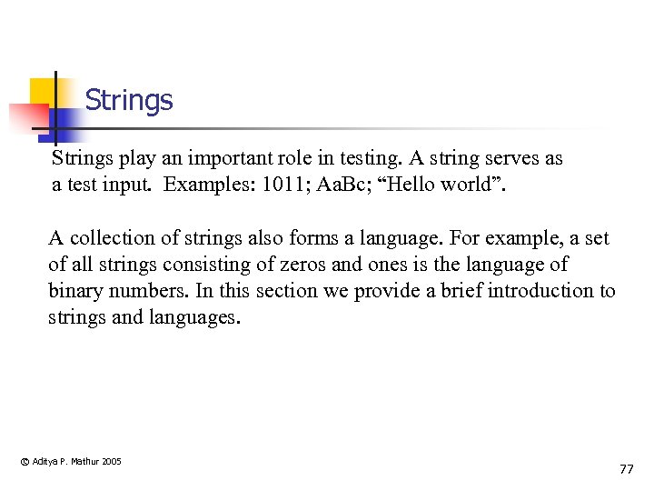 Strings play an important role in testing. A string serves as a test input.