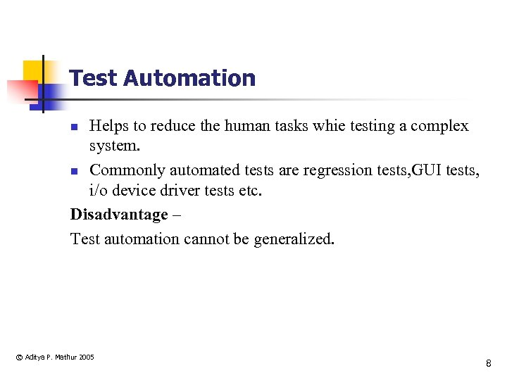 Test Automation Helps to reduce the human tasks whie testing a complex system. n