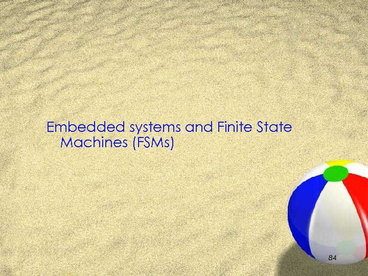 Embedded systems and Finite State Machines (FSMs) 84