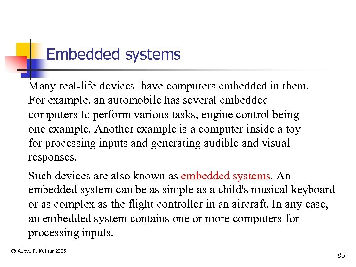 Embedded systems Many real-life devices have computers embedded in them. For example, an automobile
