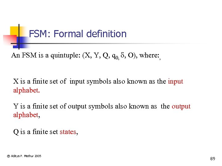 FSM: Formal definition An FSM is a quintuple: (X, Y, Q, q 0, ,