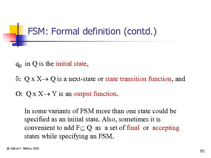FSM: Formal definition (contd. ) q 0 in Q is the initial state, :