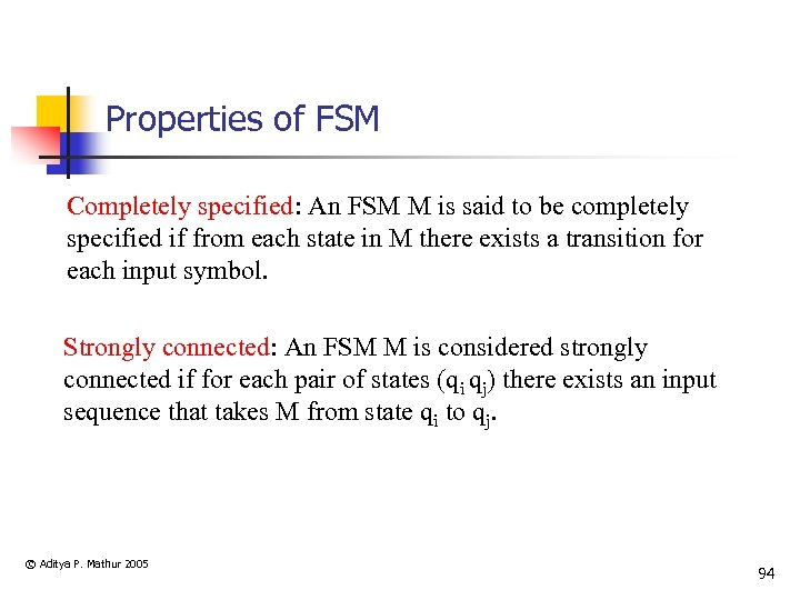 Properties of FSM Completely specified: An FSM M is said to be completely specified