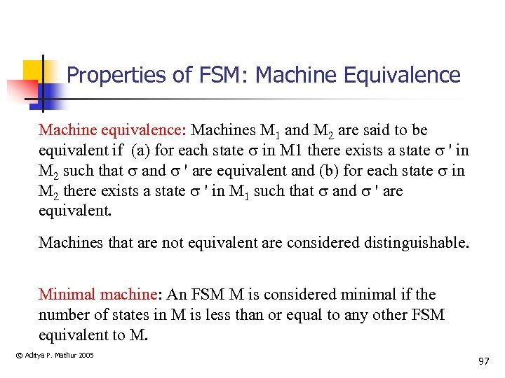 Properties of FSM: Machine Equivalence Machine equivalence: Machines M 1 and M 2 are