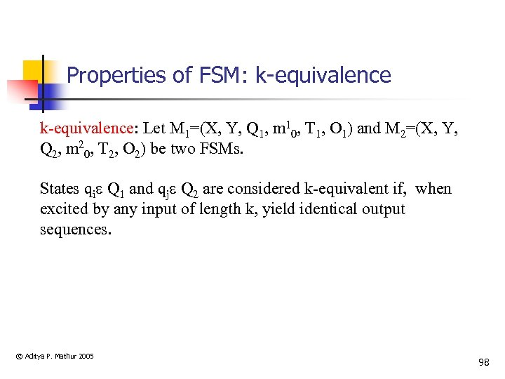 Properties of FSM: k-equivalence: Let M 1=(X, Y, Q 1, m 10, T 1,