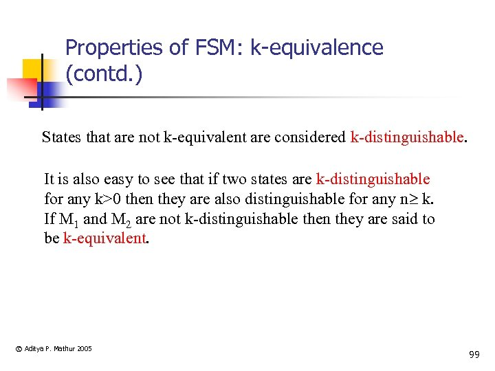 Properties of FSM: k-equivalence (contd. ) States that are not k-equivalent are considered k-distinguishable.