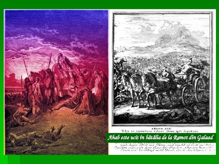 Ahab este ucis în bătălia de la Ramot din Galaad