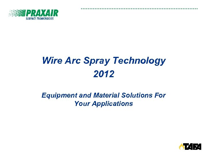 Wire Arc Spray Technology 2012 Equipment and Material Solutions For Your Applications