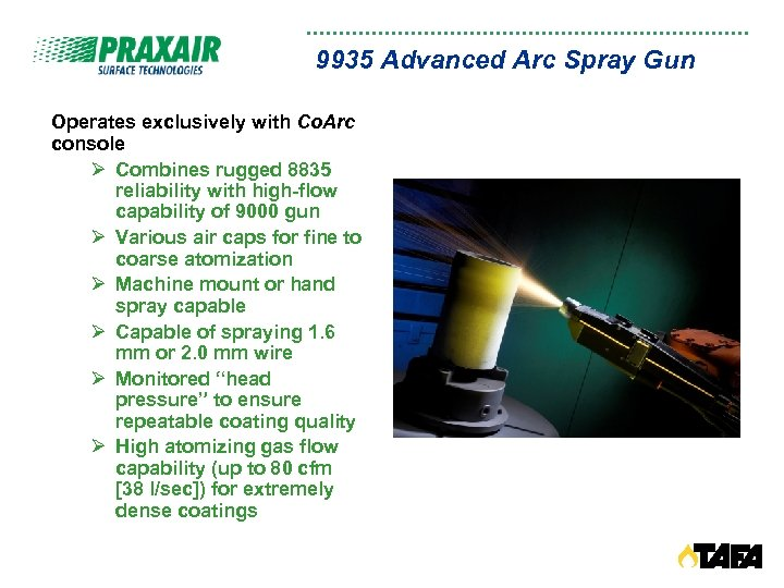 9935 Advanced Arc Spray Gun Operates exclusively with Co. Arc console Ø Combines rugged