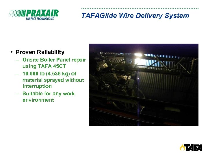 TAFAGlide Wire Delivery System • Proven Reliability – Onsite Boiler Panel repair using TAFA