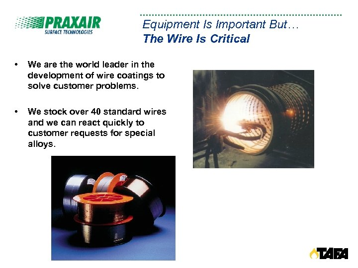 Equipment Is Important But… The Wire Is Critical • We are the world leader