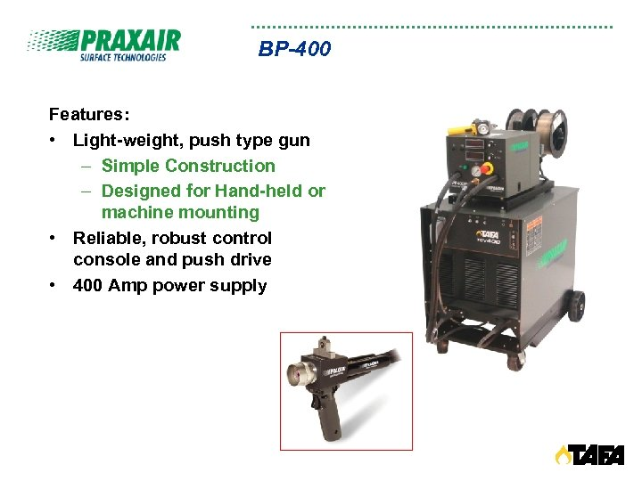 BP-400 Features: • Light-weight, push type gun – Simple Construction – Designed for Hand-held