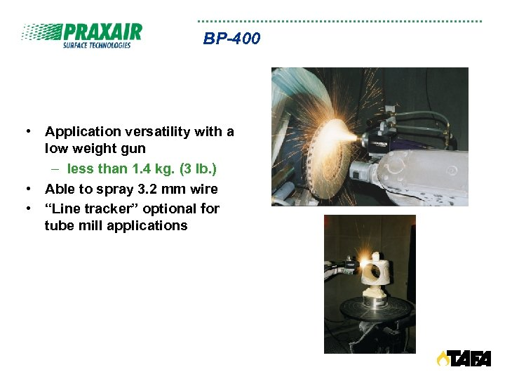 BP-400 • Application versatility with a low weight gun – less than 1. 4