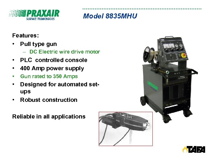 Model 8835 MHU Features: • Pull type gun – DC Electric wire drive motor
