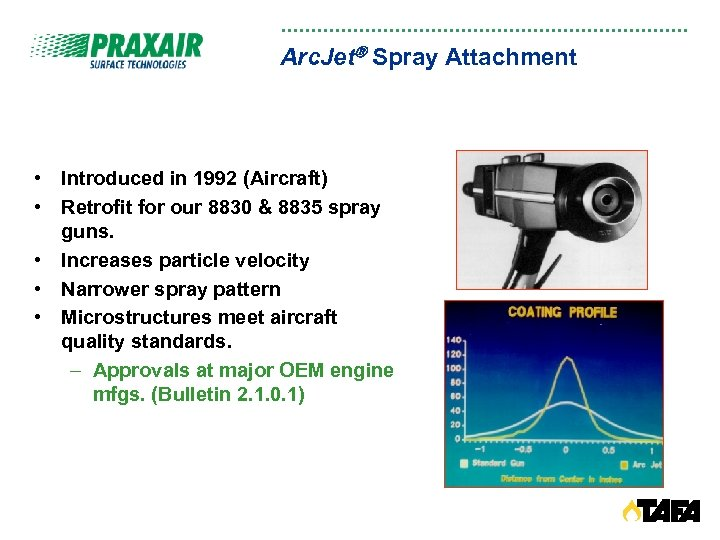 Arc. Jet Spray Attachment • Introduced in 1992 (Aircraft) • Retrofit for our 8830