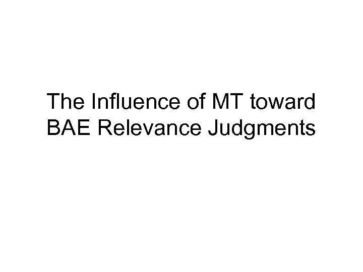 The Influence of MT toward BAE Relevance Judgments