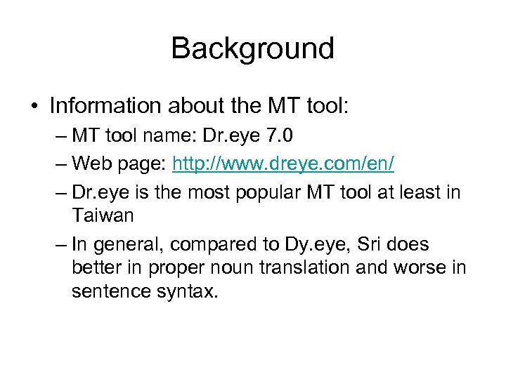 Background • Information about the MT tool: – MT tool name: Dr. eye 7.