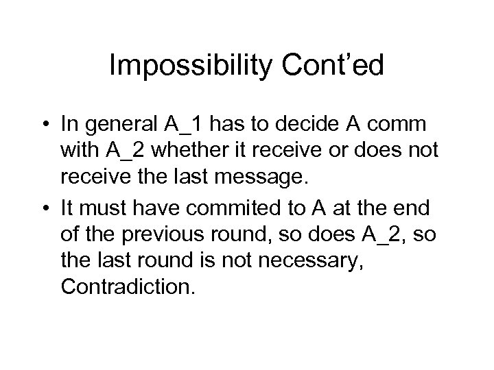 Impossibility Cont'ed • In general A_1 has to decide A comm with A_2 whether