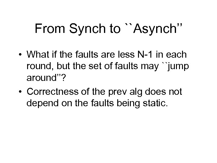 From Synch to ``Asynch'' • What if the faults are less N-1 in each