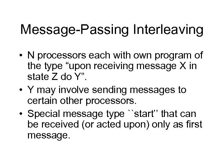 """Message-Passing Interleaving • N processors each with own program of the type """"upon receiving"""