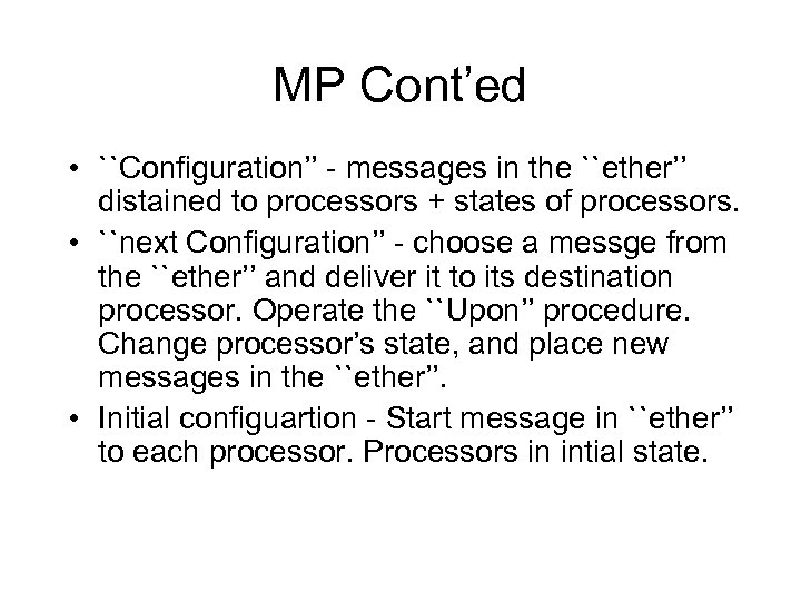 MP Cont'ed • ``Configuration'' - messages in the ``ether'' distained to processors + states