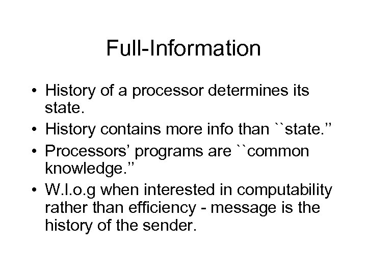 Full-Information • History of a processor determines its state. • History contains more info