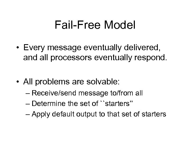 Fail-Free Model • Every message eventually delivered, and all processors eventually respond. • All