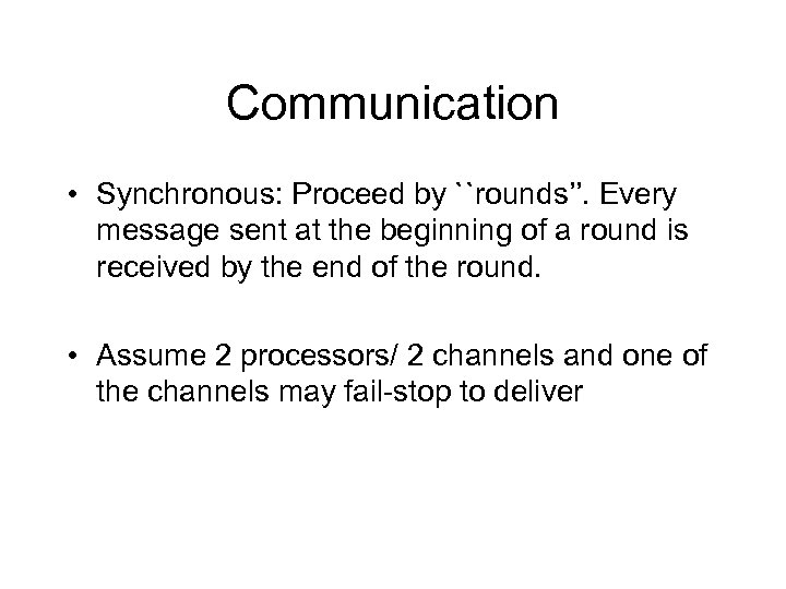 Communication • Synchronous: Proceed by ``rounds''. Every message sent at the beginning of a