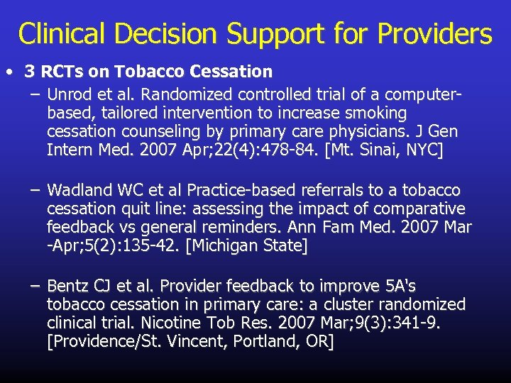 Clinical Decision Support for Providers • 3 RCTs on Tobacco Cessation – Unrod et
